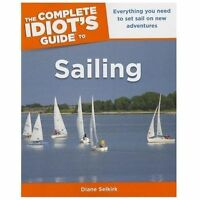 The Complete Idiot's Guide to Sailing by Diane Selkirk (2013, Paperback)