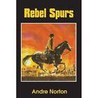 Rebel Spurs by Andre Norton (Paperback / softback, 2013)