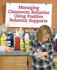Managing Classroom Behavior Using Positive Behavior Supports by Terrance M. Scott, Cynthia M. Anderson, Peter Alter (Paperback, 2011)