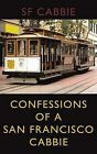 Confessions of a San Francisco Cabbie by SF Cabbie (Paperback, 2007)