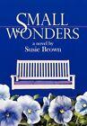 Small Wonders 9781453599723 by Susie Brown Hardcover