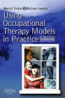 Using Occupational Therapy Models in Practice by Merrill June Turpin, Michael K. Iwama (Paperback, 2009)