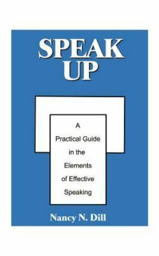 Speak Up : A Practical Guide in the Elements of Effective Speaking by Nancy...