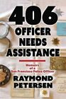 406: Officer Needs Assistance - Memoirs of a San Francisco Police Officer by Raymond Petersen (Paperback / softback, 2015)