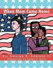 When Mom Came Home by George R III Addison (Paperback / softback, 2012)