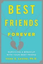 Best Friends Forever : Surviving a Breakup with Your Best Friend by Irene S....
