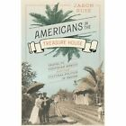 Americans in the Treasure House: Travel to Porfirian Mexico and the Cultural Politics of Empire by Jason Ruiz (Paperback, 2014)