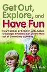 Get Out, Explore, and Have Fun!: How Families of Children with Autism or Asperger Syndrome Can Get the Most Out of Community Activities by Lisa Jo Rudy (Paperback, 2010)