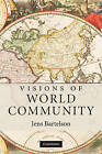 Visions of World Community by Jens Bartelson (Hardback, 2009)