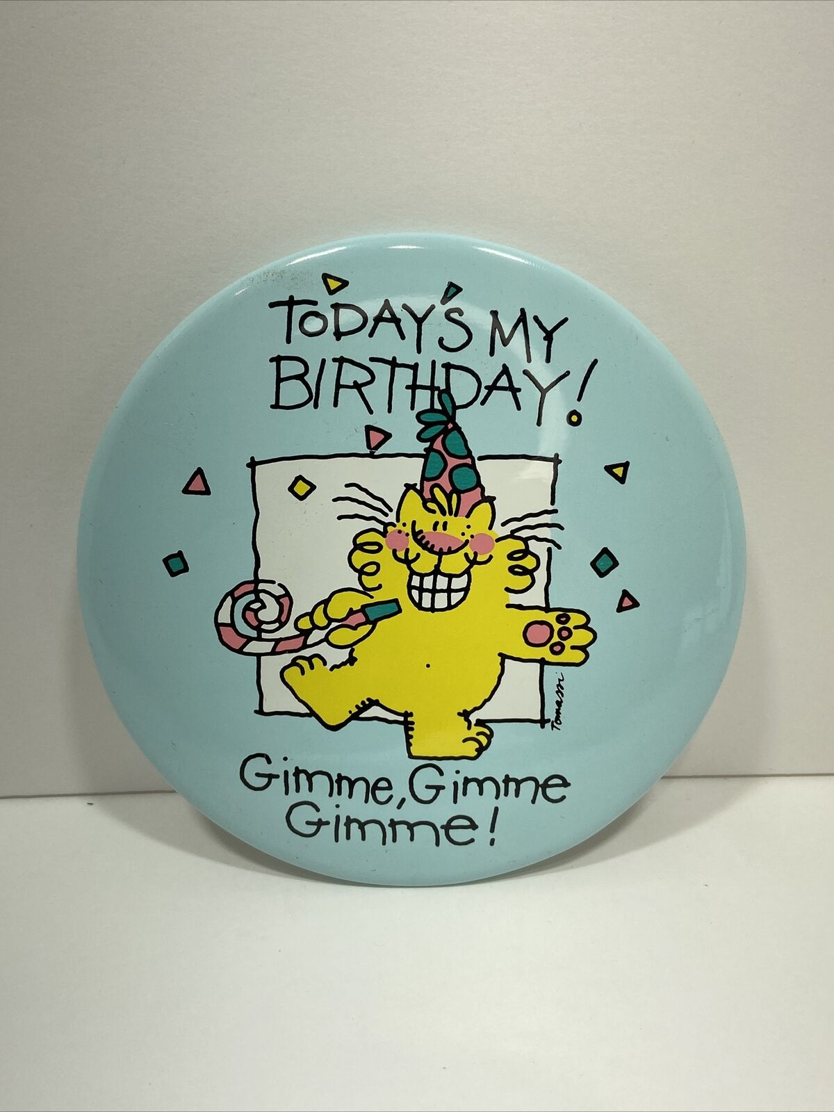 American Greetings Pin Back Button Today's My Birthday Gimme Cat Party Tomassi