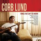 Things That Cant Be Undone von Corb Lund (2015)
