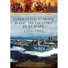 Liberating Europe: D-Day to Victory in Europe 1944-1945 by John Grehan, Martin Mace (Hardback, 2014)