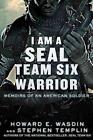 I Am a Seal Team Six Warrior: Memoirs of an American Soldier von Stephen Templin und Howard E. Wasdin (2012, Taschenbuch)