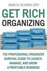 Get Rich Organizing: The Professional Organizer Survival Guide to Launch, Manage, and Grow a Profitable Business by Anne Blumer (Paperback / softback, 2009)