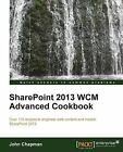 Sharepoint 2013 WCM Advanced Cookbook by John Chapman (Paperback, 2014)