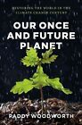 Our Once and Future Planet: Restoring the World in the Climate Change Century by Paddy Woodworth (Paperback, 2015)