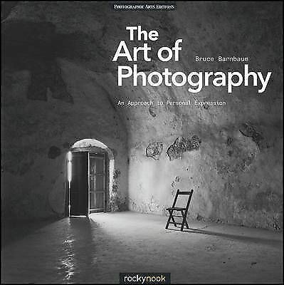 The Art of Photography: An Approach to Personal Expression by Bruce Barnbaum...