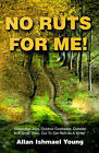 No Ruts for Me!: Outlandish Jobs, Outdoor Comrades, Outsider in a Small Town, Out to Get Rich as a Writer by Allan Ishmael Young (Paperback / softback, 2001)