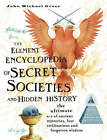 The Element Encyclopedia of Secret Societies and Hidden History: The Ultimate A-Z of Ancient Mysteries, Lost Civilizations and Forgotten Wisdom by John Michael Greer (Hardback, 2006)