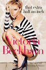 That Extra Half an Inch: Hair, Heels and Everything in Between by Victoria Beckham, Hadley Freeman (Paperback, 2007)