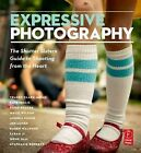 Expressive Photography: The Shutter Sisters' Guide to Shooting from the Heart by Shutter Sisters (Paperback, 2010)