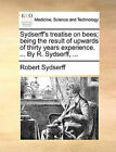 Sydserff's Treatise on Bees; Being the Result of Upwards of Thirty Years Experience. ... by R. Sydserff, ... by Robert Sydserff (Paperback / softback, 2010)