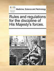 Rules and Regulations for the Discipline of His Majesty's Forces. by Multiple Contributors, See Notes Multiple Contributors (Paperback / softback, 2010)