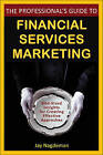 The Professional's Guide to Financial Services Marketing: Bite-sized Insights for Creating Effective Approaches by Jay Nagdeman (Hardback, 2009)