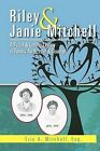 Riley & Janie Mitchell  : A Proud & Lasting Legacy of Family, Faith, Love & Courage by Eric A Mitchell (Paperback / softback, 2012)