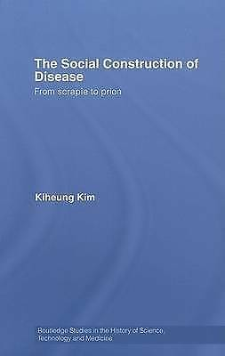The Social Construction of Disease: From Scrapie to Prion by Kiheung Kim...