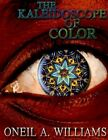 The Kaleidoscope of Color by Oneil a Williams 9781418427375 Paperback 2004