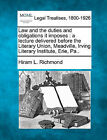 Law and the Duties and Obligations It Imposes: A Lecture Delivered Before the Literary Union, Meadville, Irving Literary Institute, Erie, Pa.. by Hiram L Richmond (Paperback / softback, 2010)