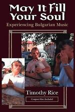 May It Fill Your Soul: Experiencing Bulgarian Music (2nd Edition) by Rice, Ti...