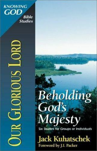 Our Glorious Lord : Beholding God's Majesty by Jack Kuhatschek