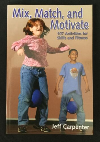 1 of 1 - BRAND NEW Mix, Match, and Motivate Book: 107 Activities for Skills and Fitness