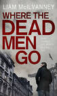 Where the Dead Men Go by Liam McIlvanney (Paperback, 2013)