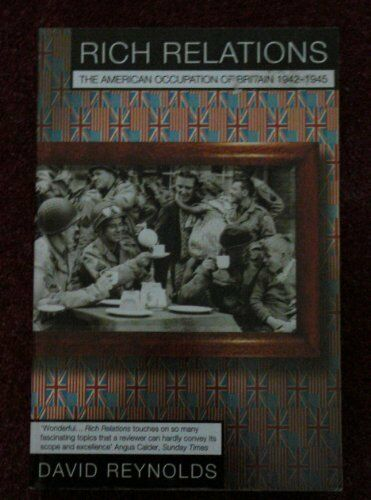 Rich Relations: The American occupation of Britain 1942-1945,David Reynolds