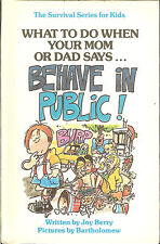 "What to Do When Your Mom or Dad Says ... ""BEHAVE IN PUBLIC"" by Joy Berry, HB"