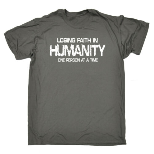Losing Faith In Humanity MENS T-SHIRT tee birthday sarcastic offensive funny