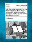The Trial and a Sketch of the Life of Oliver Watkins, Now Under Sentence of Death in Brooklyn (Con.) Jail, for the Murder of His Wife, March 22, 1829 by Anonymous (Paperback / softback, 2012)