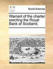 Warrant of the Charter Erecting the Royal Bank of Scotland. by Multiple Contributors (Paperback / softback, 2010)