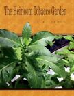 The Heirloom Tobacco Garden by Timothy a James Book