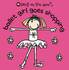 Ballet Girl Goes Shopping: Bk. 1 by Bang on the Door! (Paperback, 2003)