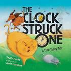 The Clock Struck One: A Time-Telling Tale by Trudy Harris (Hardback, 2009)