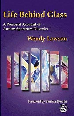 1 of 1 - Life Behind Glass: A Personal Account of Autism Spectrum Disorder, Lawson, Wendy