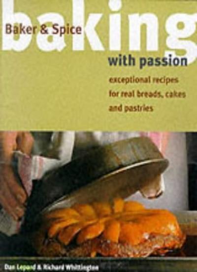 Baking With Passion-Dan Lepard, Richard Whittington,Baker & Spice