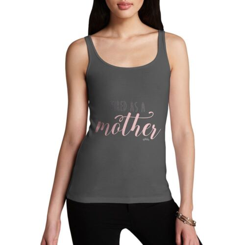Funny Tank Top For Women Tired As A Mother Women/'s Tank Top