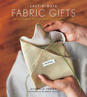 Last-minute Fabric Gifts: 30 Hand-sew, Machine-sew, and No-sew Projects by Cynthia Treen (Hardback, 2006)