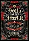 Death and the Afterlife: A Chronological Journey, from Cremation to Quantum Resurrection by Senior Scientist Clifford A Pickover (Hardback, 2015)