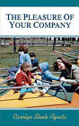 The Pleasure of Your Company by Carolyn Steele Agosta (Paperback / softback, 2011)